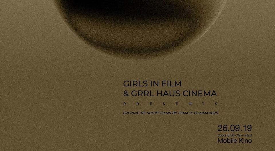Thursday 26.09.2019, Girls in Film + Grrl Haus Cinema presents Evening of Short Films